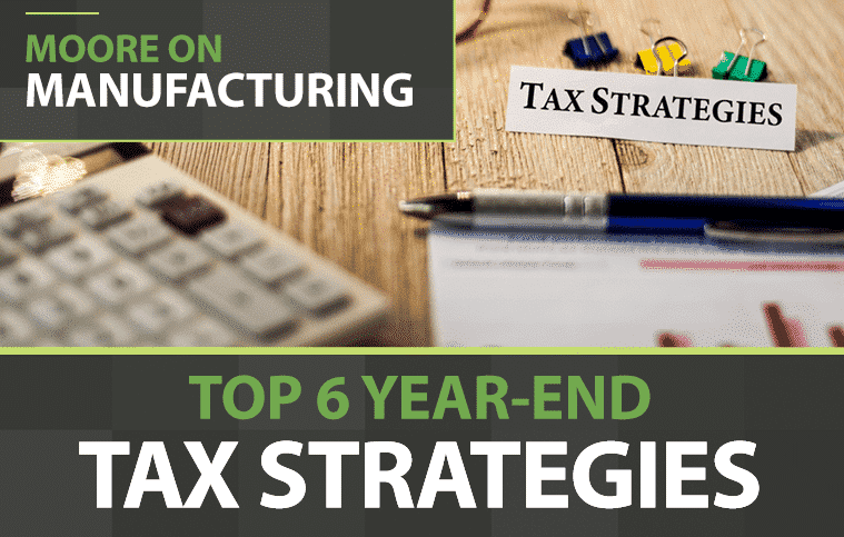 Moore on Manufacturing Top 6 Year End Tax Strategies Graphic